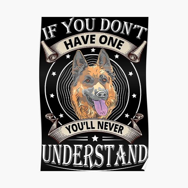 German Shepherd If You Don't Have One You'll Never Understand Poster