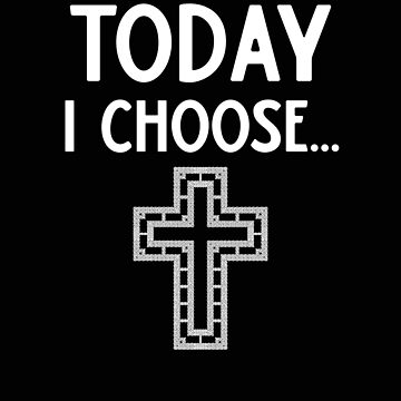 Religous Today I Choose Jesus by stacyanne324