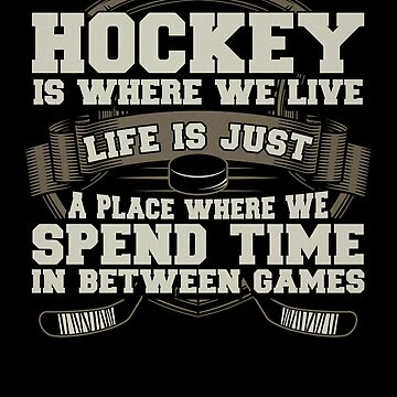 Hockey Where We Live Life Where We Spend Time Between Games by KanigMarketplac