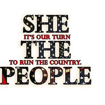 SHE THE PEOPLE It's our turn to run the country. by deborahsmith