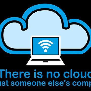 there is no cloud it's just someone else's computer by rasya11