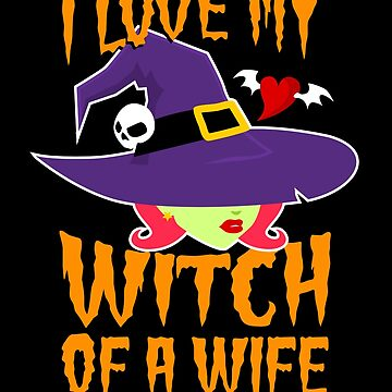 I Love My Witch of a Wife by VomHaus