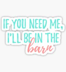 If you need me, I'll be in the barn Sticker