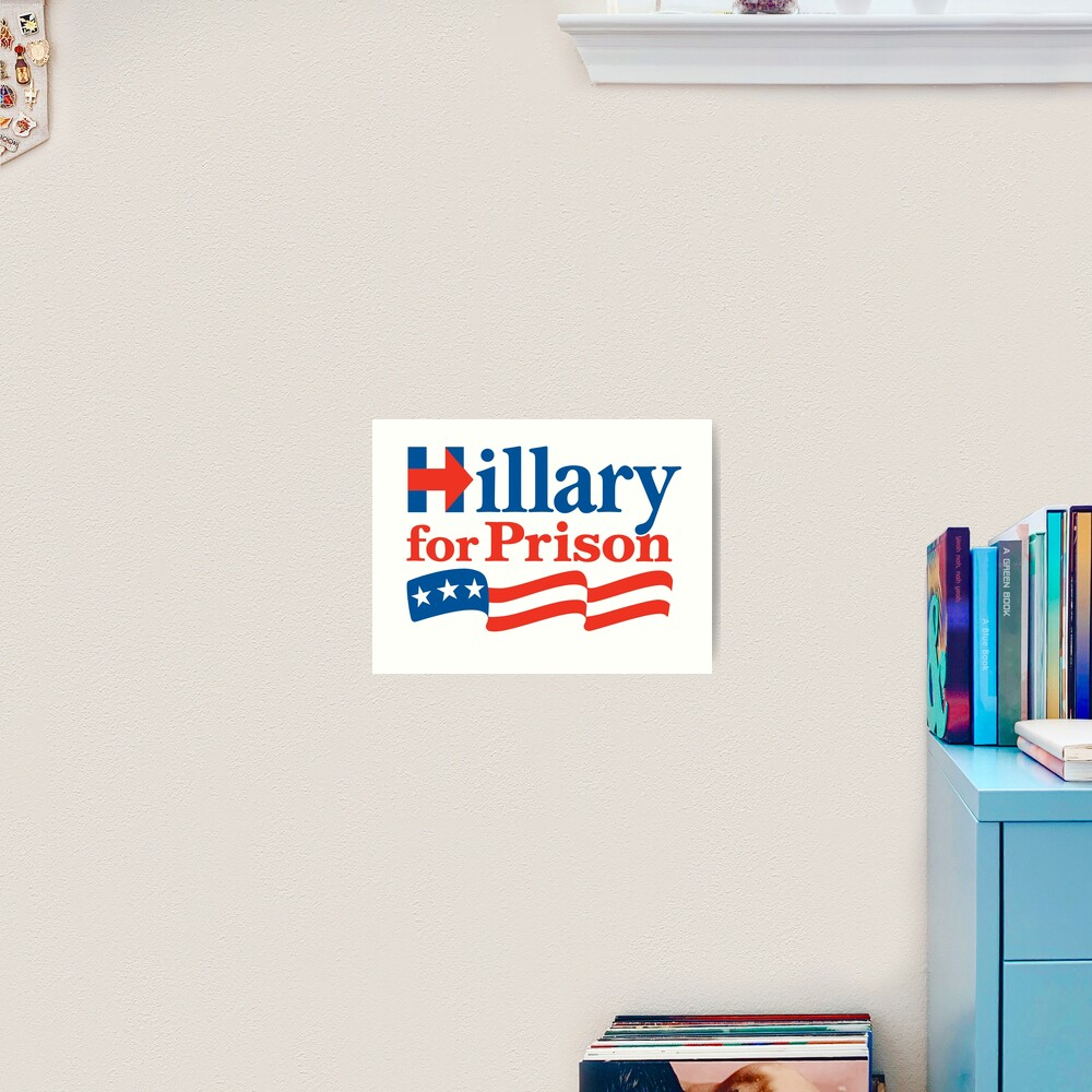 Hillary For Prison Art Print