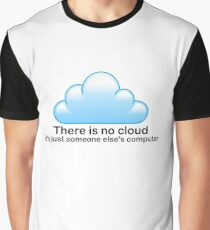 there is no cloud it's just someone else's computer Graphic T-Shirt