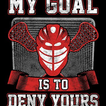 Lacrosse Goalie LAX Player My Goal is to Deny Yours by KanigMarketplac