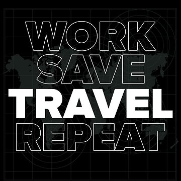 Work Save Travel Repeat by GeschenkIdee