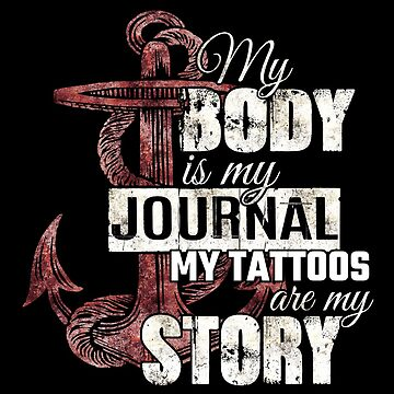My Body is my Journal my tattoo are my story by stoneyy