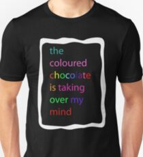 The coloured chocolate is taking over my mind Unisex T-Shirt