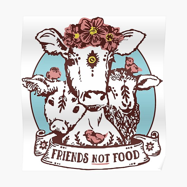 ANIMALS ARE FRIENDS - NOT FOOD Poster