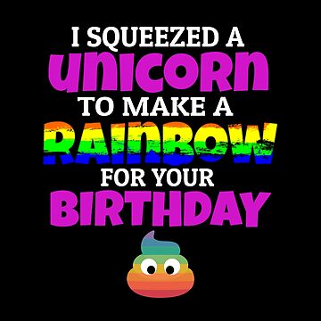 I Squeezed a Unicorn to Make a Rainbow For Your Birthday Funny Emoji by CreativeStrike