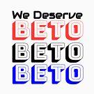 We Deserve Beto Red Blue Retro Election by CreativeStrike