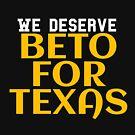 We Deserve Beto for Texas Senate Texas Senator by CreativeStrike