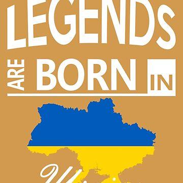 Ukraine Born Legends Birthday Christmas Gift by smily-tees