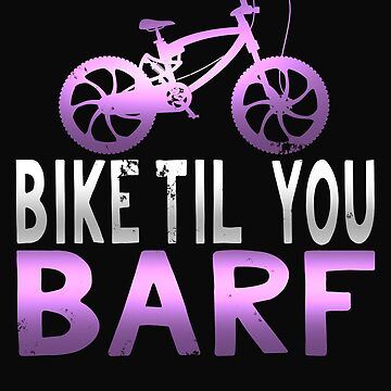 Bike Til You Barf by 64thMixUp