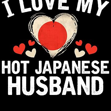 I Love my hot Japanese Wife T-shirt gift Idea by BBPDesigns