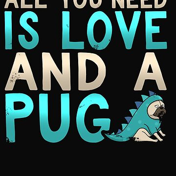 All You Need Is Love And A Pug by 64thMixUp