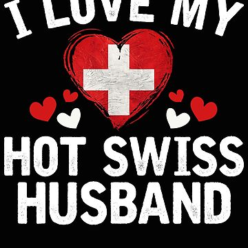 I Love my hot Swiss Wife T-shirt gift Idea by BBPDesigns