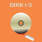 Burning a CD by PrimalMistry