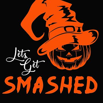 Let's Get Smashed Halloween Time! by design2try