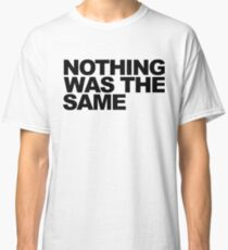 NOTHING WAS THE SAME Classic T-Shirt