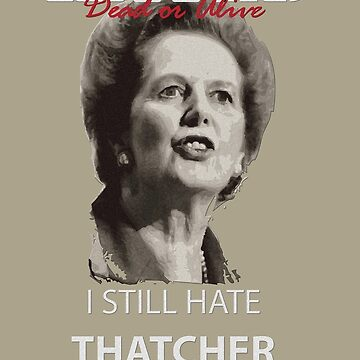 I Still Hate Thatcher by EvilGravy