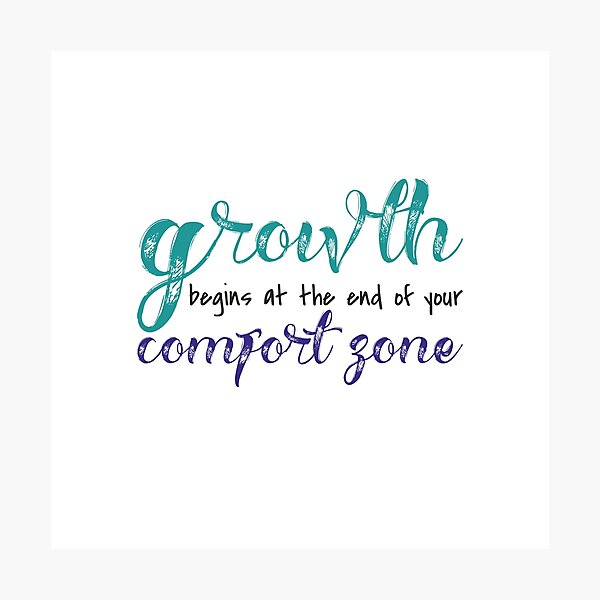 Growth Begins at the End of Your Comfort Zone Photographic Print