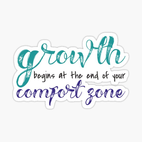 Growth Begins at the End of Your Comfort Zone Sticker