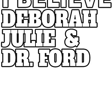 Anti Kavanaugh I Believe Deborah, Julie and Dr Ford Protest Shirt by merchhost
