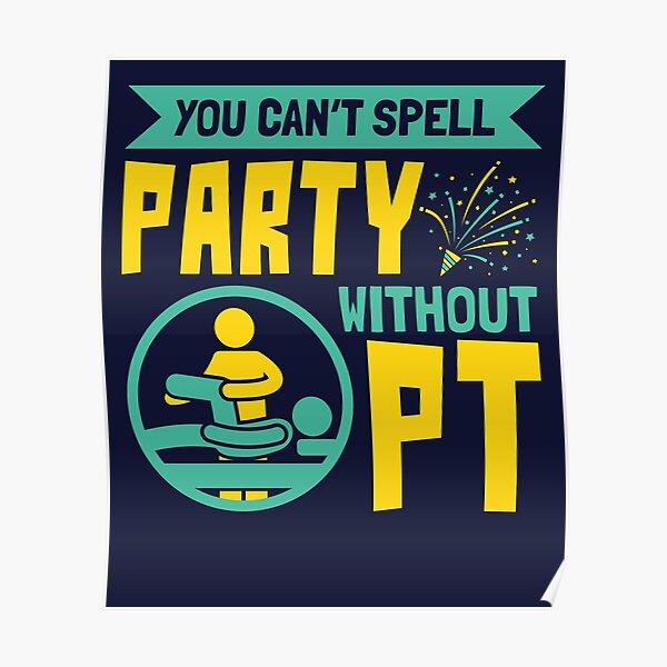 Fisioterapeuta que no puedes deletrear sin PT Póster