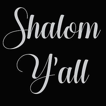 Shalom Y'all Jew Humor Gift Idea Yall by JenniferMac