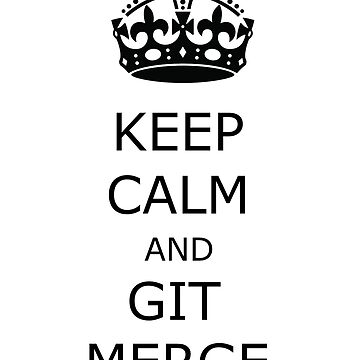 keep calm and git merge by yourgeekside