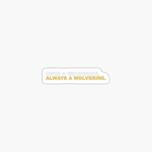 once a wolverine, always a wolverine Sticker