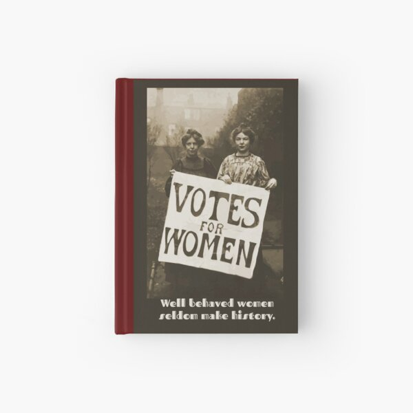 Well behaved women Suffragettes Hardcover Journal