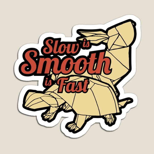 Slow is Smooth, Smooth is Fast Magnet