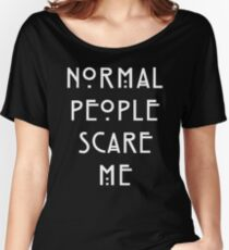 Normal People Scare Me - IV Women's Relaxed Fit T-Shirt