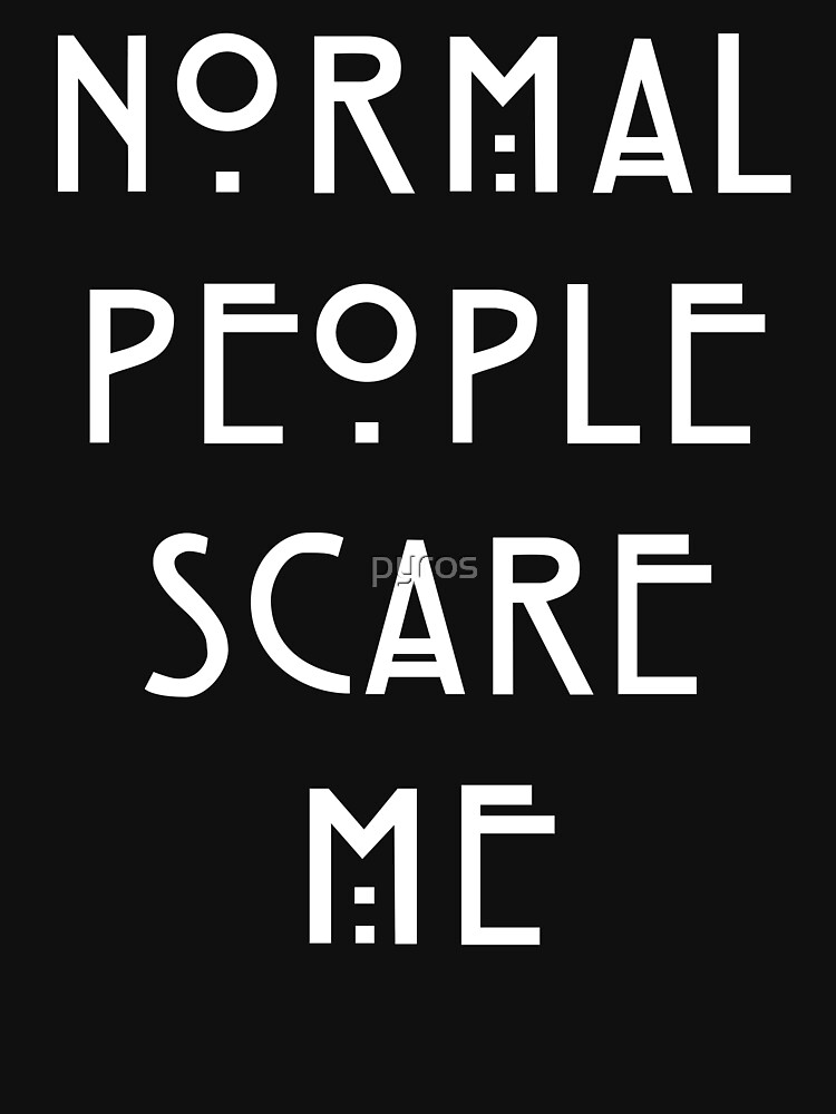 Normal People Scare Me - IV | Unisex T-Shirt