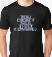 You Didn't See That Coming?  Unisex T-Shirt