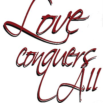 LOVE CONQUERS ALL by herbd