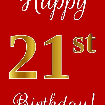 """Elegant, Faux Gold Look Number, """"Happy 21st Birthday!"""" (Red Background) by aponx"""