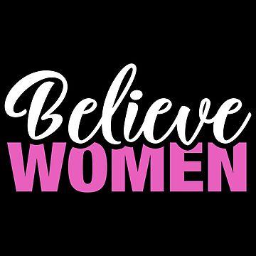 Believe Women by fishbiscuit