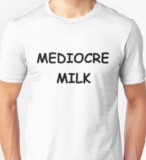 Mediocre Milk Unisex T-Shirt