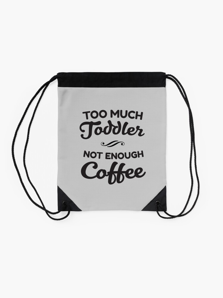 Alternate view of Too Much Toddler - Not Enough Coffee Drawstring Bag