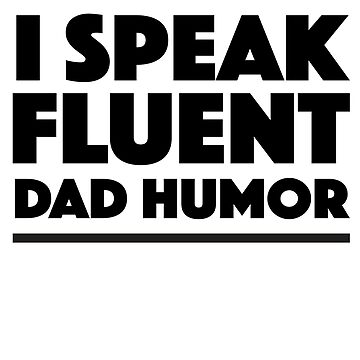 I Speak Fluent Dad Humor by keepers