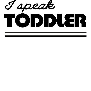 I Speak Toddler by keepers