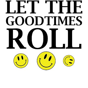 Let the goodtimes roll tshirt by cecatto