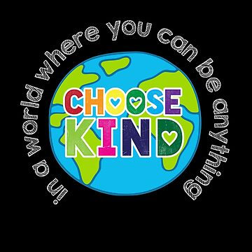 In a world where you can be anything choose kind by TheTeeSupplyCo