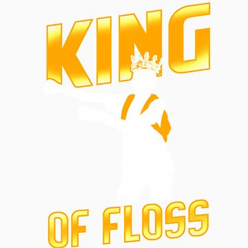 King of floss gift by LikeAPig
