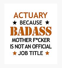 Actuary Badass Mother F*cker Funny Birthday Christmas Gift Photographic Print