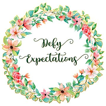 Defy Expectations - A Floral Print by annaleebeer